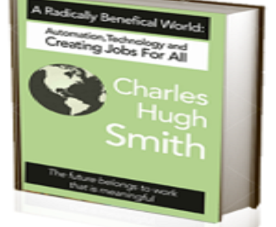A Radically Beneficial World by Charles Hugh Smith